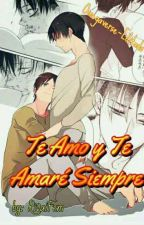 Te Amo y Te Amaré Siempre -HIATUS MOMENTÁNEO- by RivaiFem