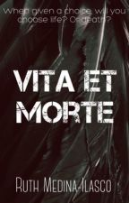 Vita Et Morte (Now Published as a Paperback) by wuthie16