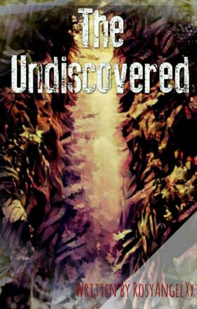 The Undiscovered by RosyAngelXx