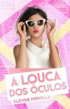 A Louca Dos Óculos by Swanow23