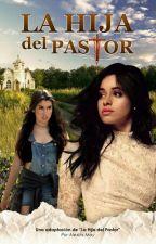 La Hija Del Pastor (ADAPTACIÓN CAMREN) by ficcctionCamren