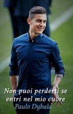 •Non puoi perderti se entri nel mio cuore• Paulo Dybala by profumidipioggia