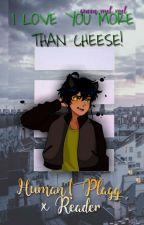 I LOVE YOU MORE THAN CHEESE! - Human! Plagg x Reader by QUEEN_MEL_MEL