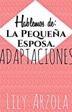 """HABLEMOS DE """"LA PEQUEÑA ESPOSA"""" ADAPTACIONES. by ArzolaLily"""