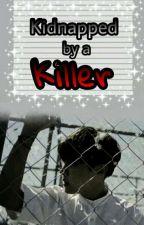 Kidnapped by a Killer by _xX_DarkAngel_Xx_