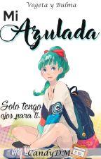 Mi Azulada [Vegeta y Bulma] »EN EDICIÓN« by -CandyDM-