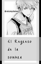 El Regreso de la Sombra [Kuroko No Basket] by xhorriblekids