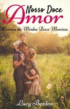 Nosso Doce Amor... Contos de Minha Doce Menina by Lucy_Benton
