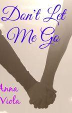 Don't Let Me Go by AnnaViolaG