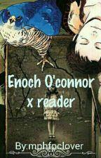 enoch O'Connor x reader by creepypasta5auce