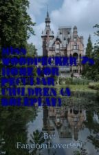 Miss Woodpecker's Home for Peculiar Children rp by FandomLover999