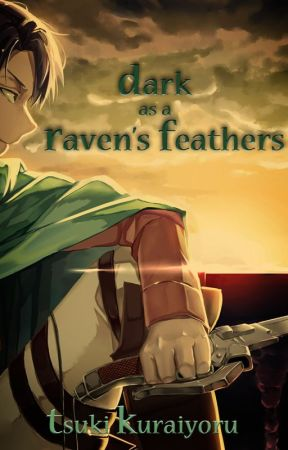 Dark as a Raven's Feathers (Levi x OC) by TsukiKuraiyoru