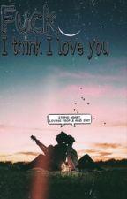 Fuck, I think i Love you by zecret0z