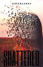 Shattered by Queen2and5