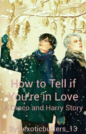 How to Tell if You're in Love - A Draco and Harry Fanfiction by iiexoticbutters_13