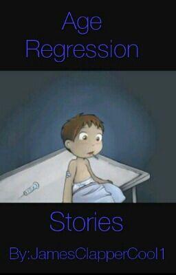 Age Regression Stories - James Pkenny - Wattpad