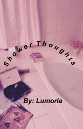 Shower Thoughts  by Lumoria