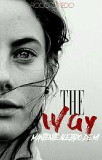 THE WAY - [Mantente alejado de mí] by Novelas13