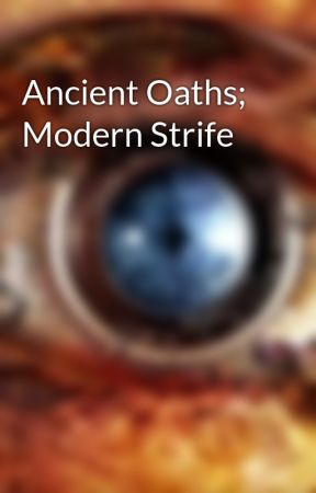 Ancient Oaths; Modern Strife by hiroantagonist