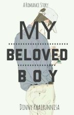 MY Beloved Boy(COMPLETED) by DinnyKha