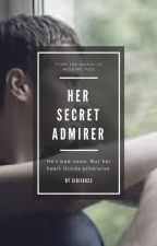 Her Secret Admirer ( Completed ) by siri19922