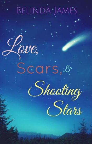 Love, Scars, & Shooting Stars