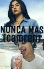 Nunca Mas (camren) G!p by darlinitabaltizar