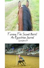 Turning The Second Barrel: An Equestrian Journal by Spunkyhorse14