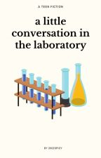 a little conversation in the laboratory  by 21minutes-