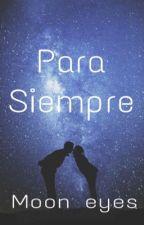 Para siempre  by DamaraSoto6