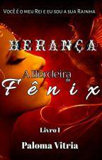 HERANÇA - A Herdeira da Fênix! by PalomaVitria2816