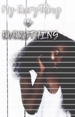 My Everything is EVERYTHING  by pvssionfruit