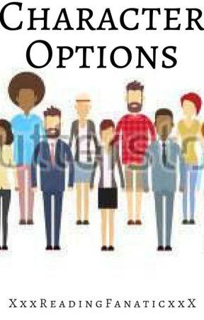 Character Options by XxxReadingFanaticxxX