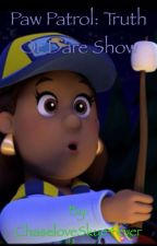 Paw patrol: Truth or Dare Show by ChaseloveSkye4ever