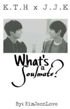 What's a soulmate?                                     ||One Shot|| by KimJeonLove