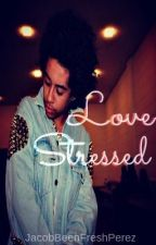 Love Stressed (EDITING) by JacobBeenFreshPerez