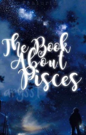 The Book About Pisces [COMPLETED] by arysst