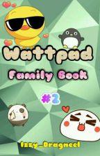 Wattpad Family Book #2!  by Izzy_Dragneel