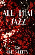 All That Jazz by hi-its-lefty