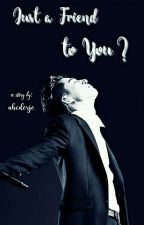 Just A Friend To You? [ iKON Fanfiction ] by abcderje