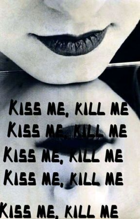Kiss me kill me by callzerz