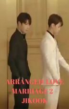 [66] Arranged/Love Marriage 2 - Jikook [COMPLETED] by btsrockz