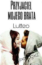 Przyjaciel mojego brata - Lutteo [TRYLOGIA]  by xmagxz