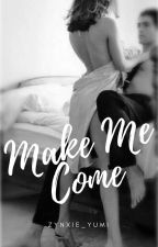 Make Me Come by zynxie_yumi