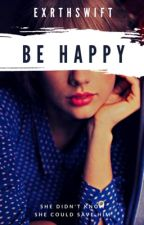 BE HAPPY by exrthswift