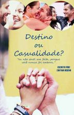 Destino ou Casualidade? by CinthiaRocha5