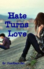 HATE TURNS LOVE by PinkHeart_Bell