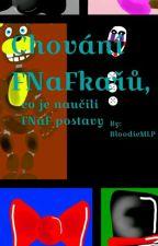 Chování FNaFkařů, co je naučily FNaF postavy by CharaTheKillingChild