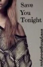 Save You Tonight // [One Direction] c.s by everythingaboutyuu