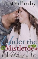 Under The Mistletoe With Me (With Me In Seattle #1.5) by nadyafatmala